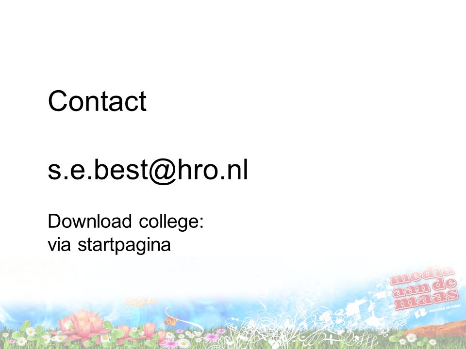Contact s.e.best@hro.nl Download college: via startpagina