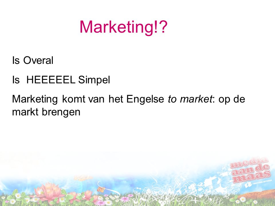 Marketing! Is Overal Is HEEEEEL Simpel