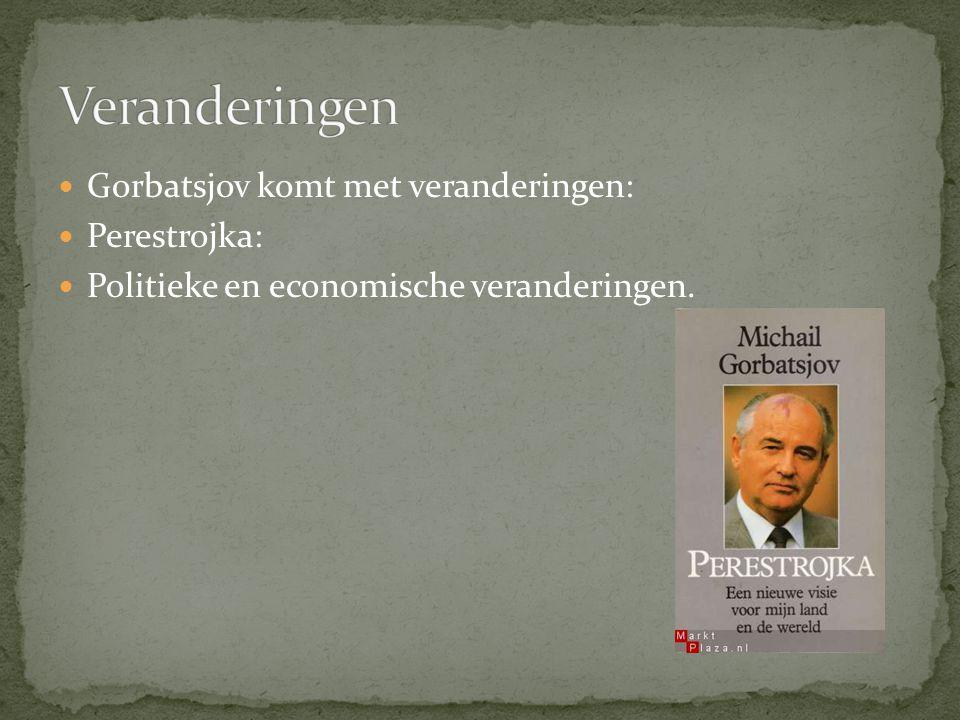 Veranderingen Gorbatsjov komt met veranderingen: Perestrojka: