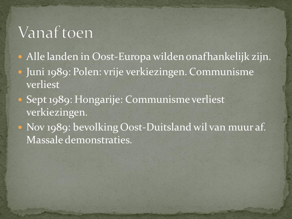 Vanaf toen Alle landen in Oost-Europa wilden onafhankelijk zijn.