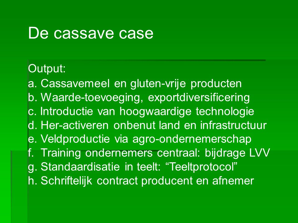 De cassave case Output: a. Cassavemeel en gluten-vrije producten