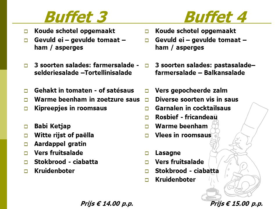 Buffet 3 Buffet 4 Prijs € 14.00 p.p. Prijs € 15.00 p.p.