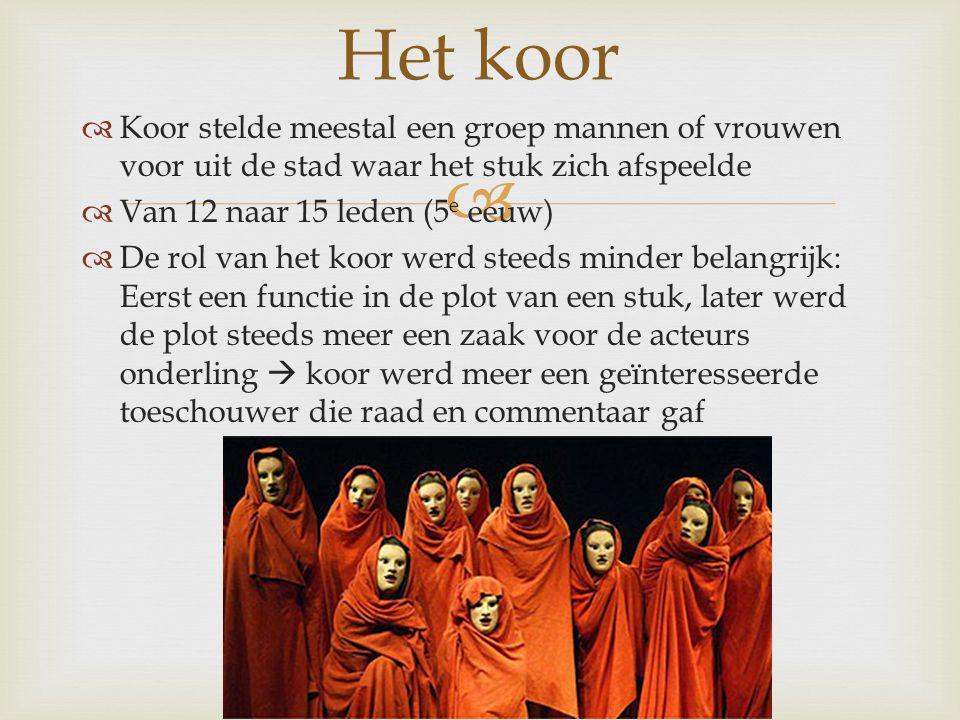 Het koor Koor stelde meestal een groep mannen of vrouwen voor uit de stad waar het stuk zich afspeelde.
