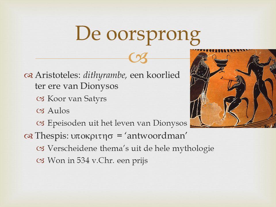 De oorsprong Aristoteles: dithyrambe, een koorlied ter ere van Dionysos.