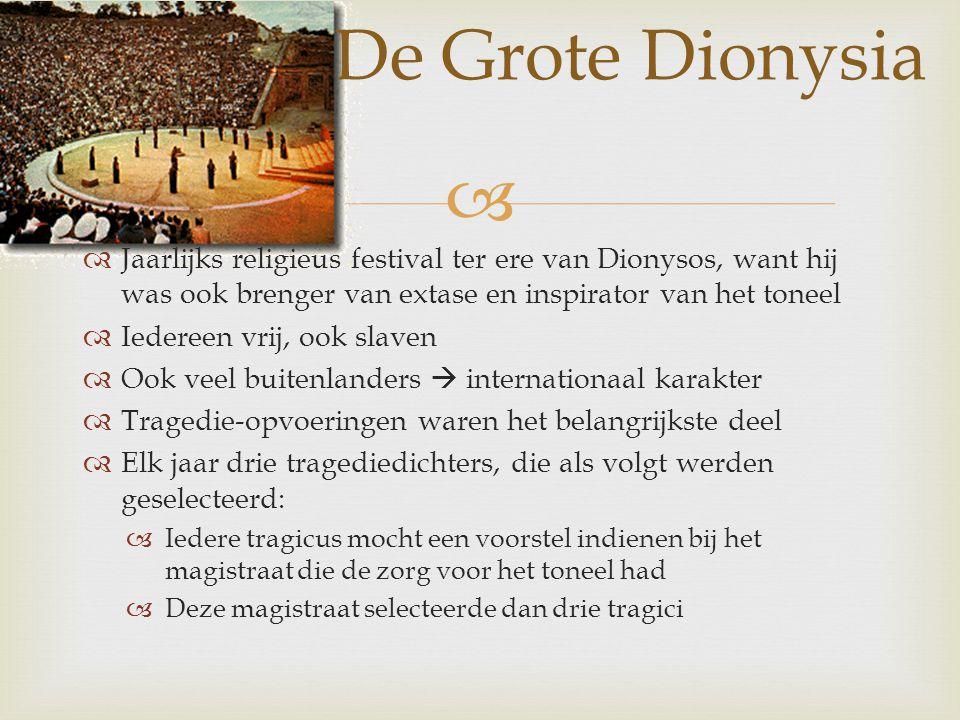 De Grote Dionysia Jaarlijks religieus festival ter ere van Dionysos, want hij was ook brenger van extase en inspirator van het toneel.