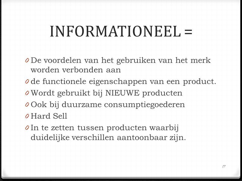 INFORMATIONEEL = De voordelen van het gebruiken van het merk worden verbonden aan. de functionele eigenschappen van een product.