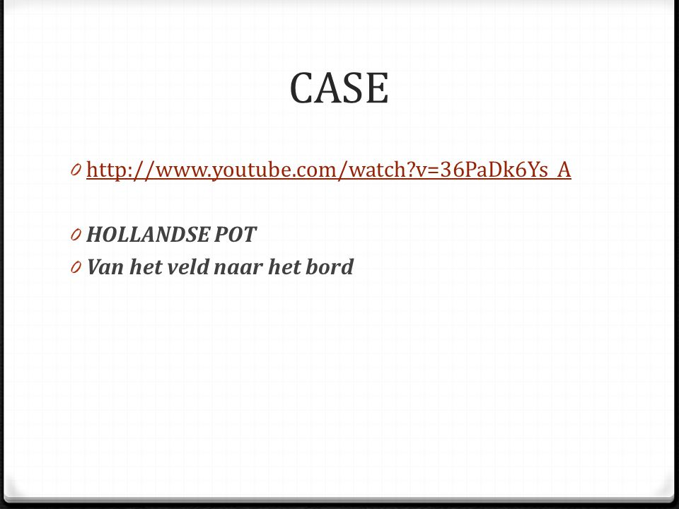 CASE http://www.youtube.com/watch v=36PaDk6Ys_A HOLLANDSE POT