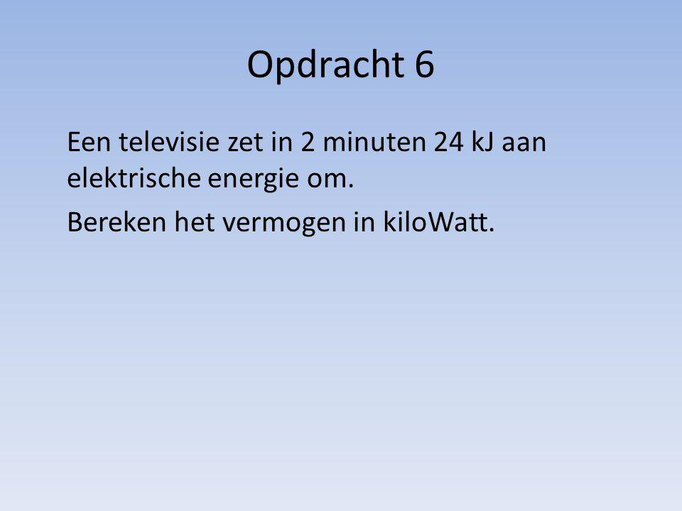 Opdracht 6 Een televisie zet in 2 minuten 24 kJ aan elektrische energie om.