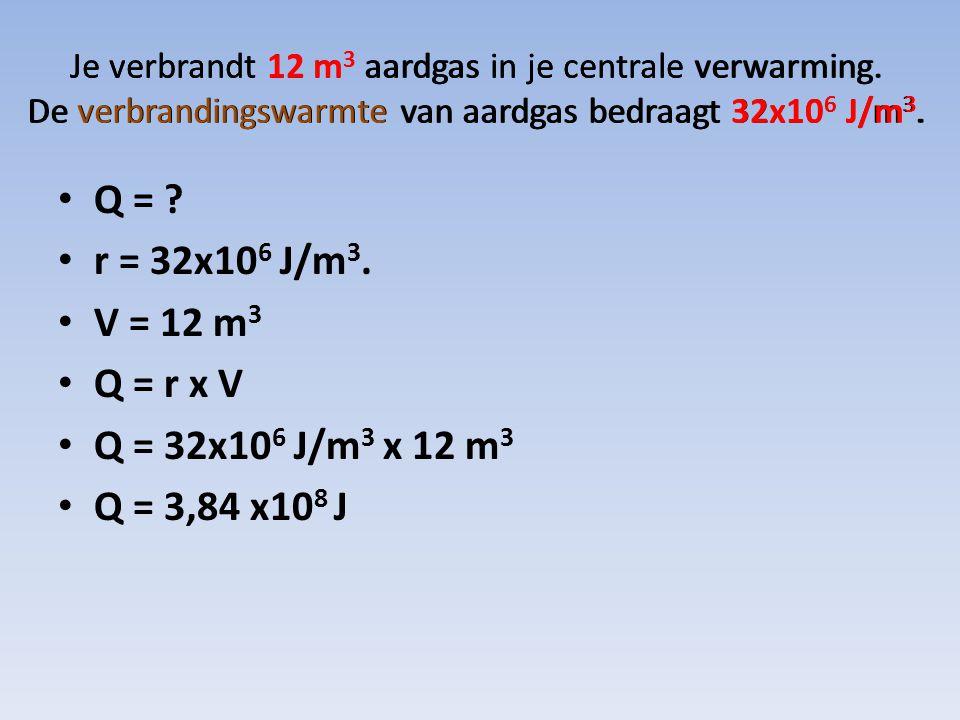 Q = r = 32x106 J/m3. V = 12 m3 Q = r x V Q = 32x106 J/m3 x 12 m3