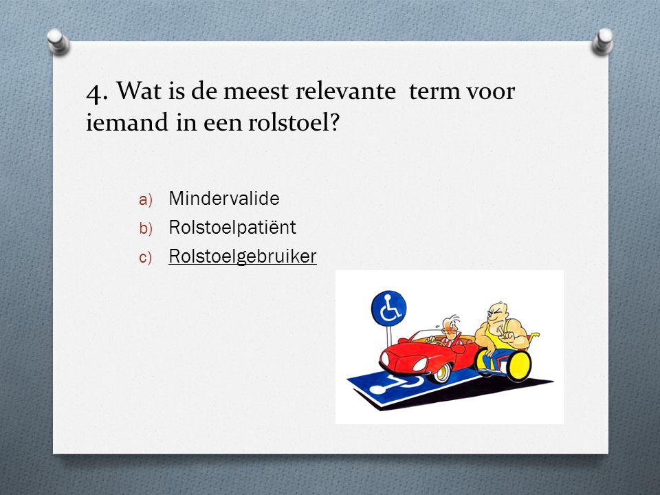 4. Wat is de meest relevante term voor iemand in een rolstoel