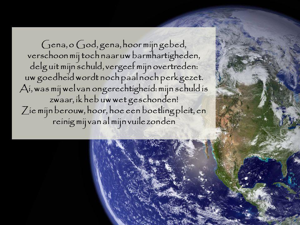 Gena, o God, gena, hoor mijn gebed,