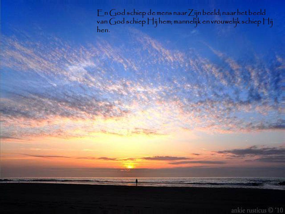 En God schiep de mens naar Zijn beeld; naar het beeld van God schiep Hij hem; mannelijk en vrouwelijk schiep Hij hen.