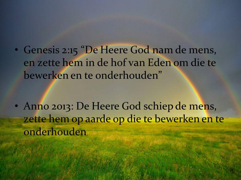 Genesis 2:15 De Heere God nam de mens, en zette hem in de hof van Eden om die te bewerken en te onderhouden