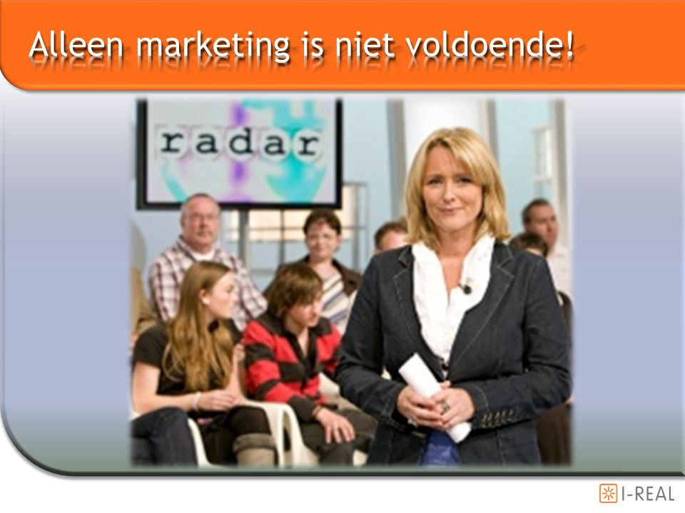 Alleen marketing is niet voldoende!