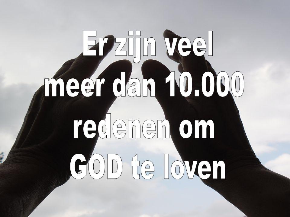 Er zijn veel meer dan 10.000 redenen om GOD te loven