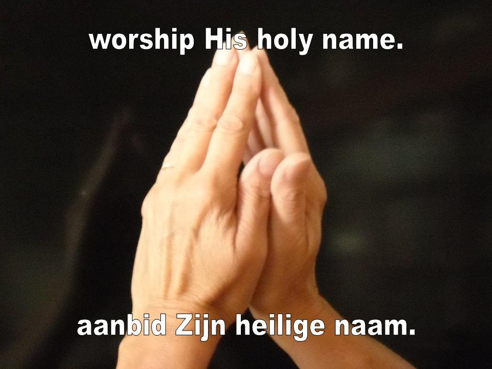 aanbid Zijn heilige naam.