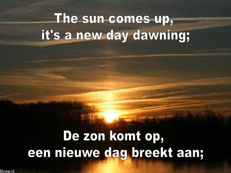 een nieuwe dag breekt aan;