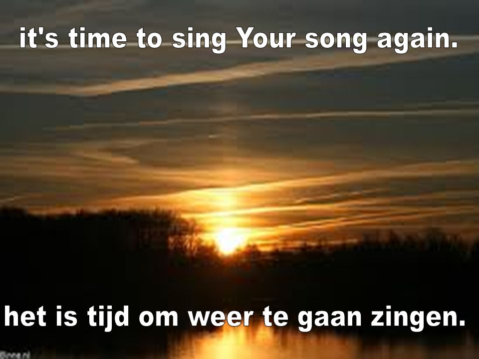 it s time to sing Your song again.