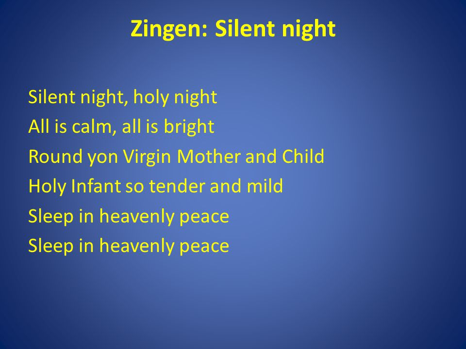 Zingen: Silent night Silent night, holy night