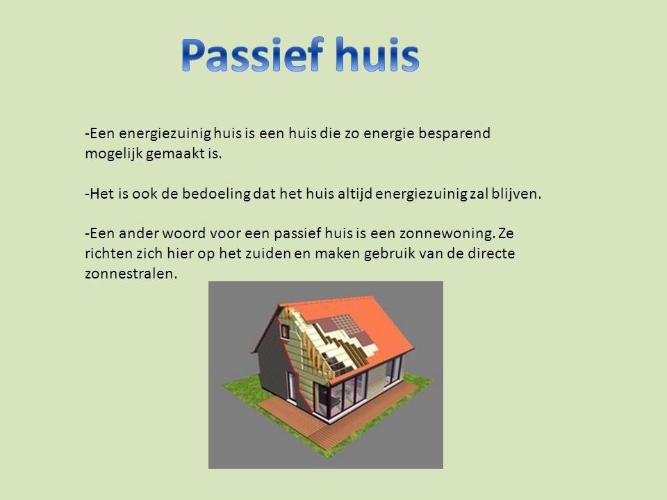 Passief huis -Een energiezuinig huis is een huis die zo energie besparend mogelijk gemaakt is.