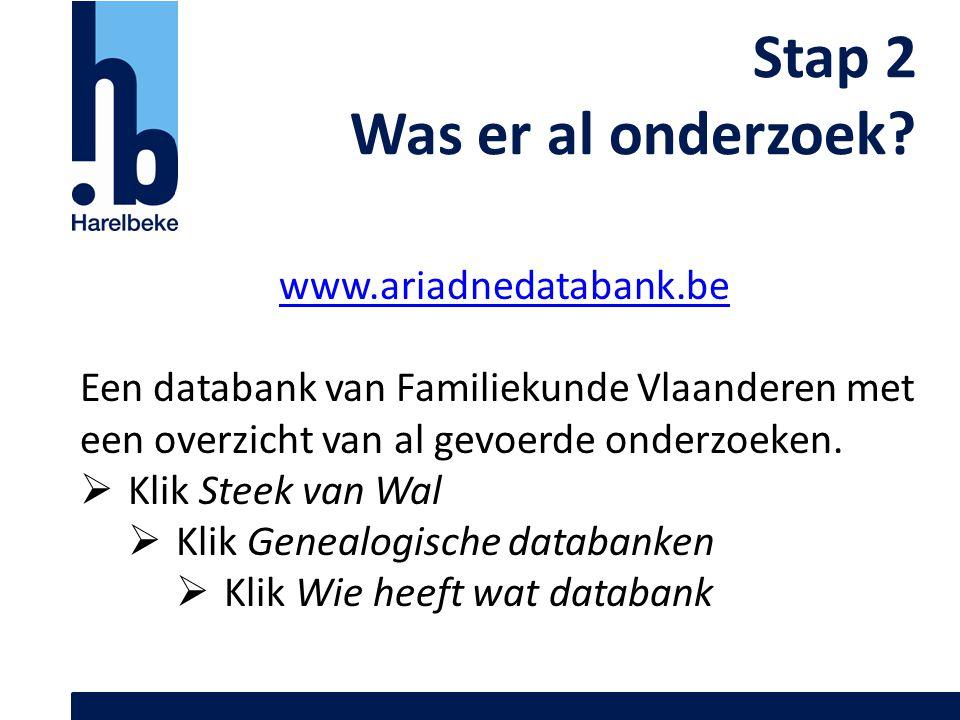Stap 2 Was er al onderzoek www.ariadnedatabank.be