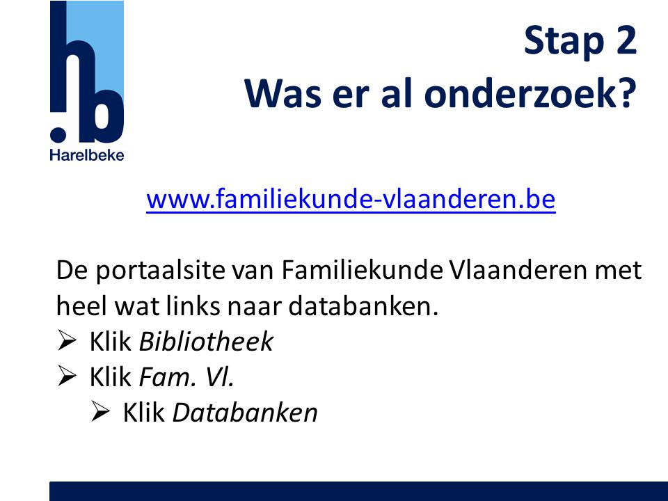Stap 2 Was er al onderzoek www.familiekunde-vlaanderen.be