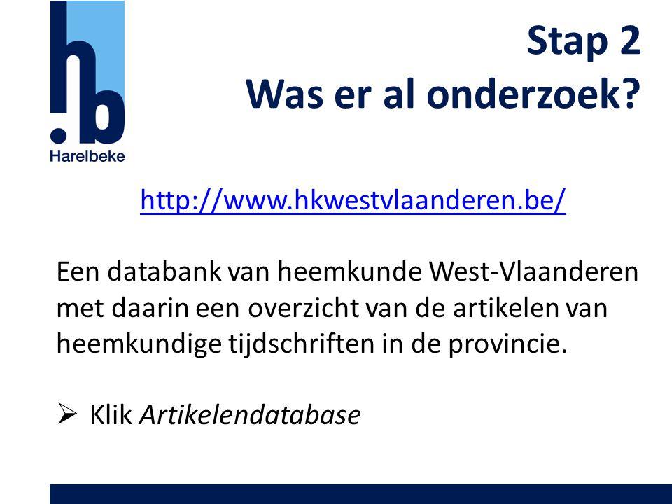 Stap 2 Was er al onderzoek http://www.hkwestvlaanderen.be/