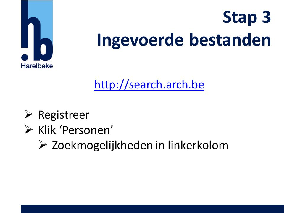 Stap 3 Ingevoerde bestanden http://search.arch.be Registreer