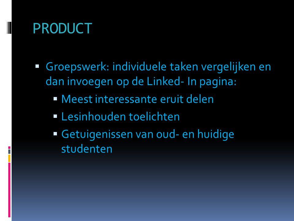 PRODUCT Groepswerk: individuele taken vergelijken en dan invoegen op de Linked- In pagina: Meest interessante eruit delen.