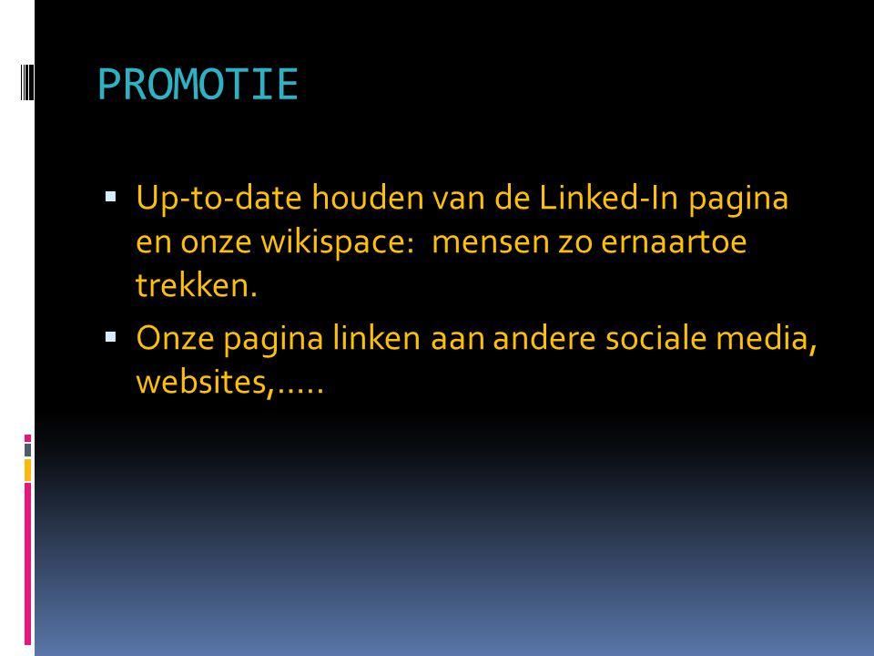 PROMOTIE Up-to-date houden van de Linked-In pagina en onze wikispace: mensen zo ernaartoe trekken.