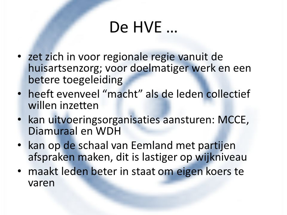 De HVE … zet zich in voor regionale regie vanuit de huisartsenzorg; voor doelmatiger werk en een betere toegeleiding.