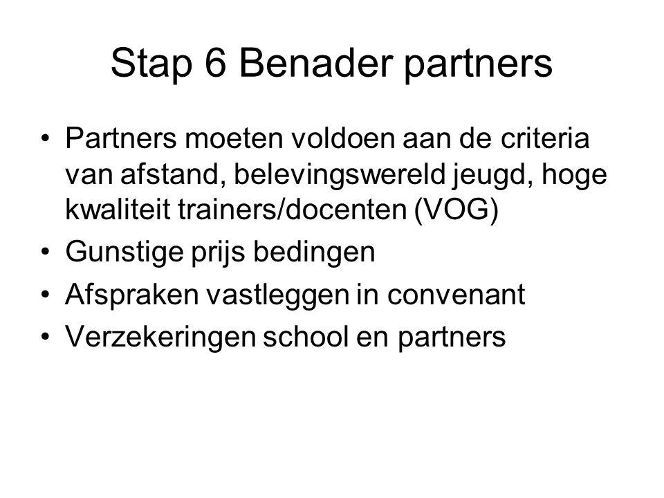 Stap 6 Benader partners Partners moeten voldoen aan de criteria van afstand, belevingswereld jeugd, hoge kwaliteit trainers/docenten (VOG)
