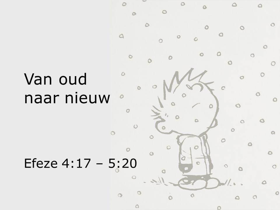 Van oud naar nieuw Efeze 4:17 – 5:20