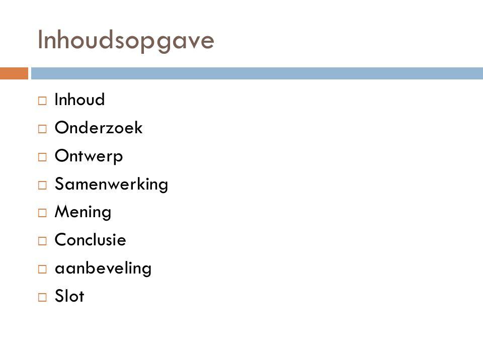 Inhoudsopgave Inhoud Onderzoek Ontwerp Samenwerking Mening Conclusie