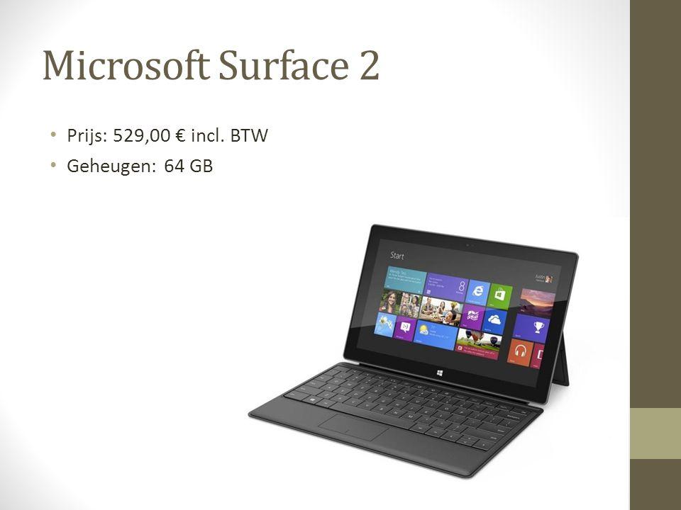Microsoft Surface 2 Prijs: 529,00 € incl. BTW Geheugen: 64 GB