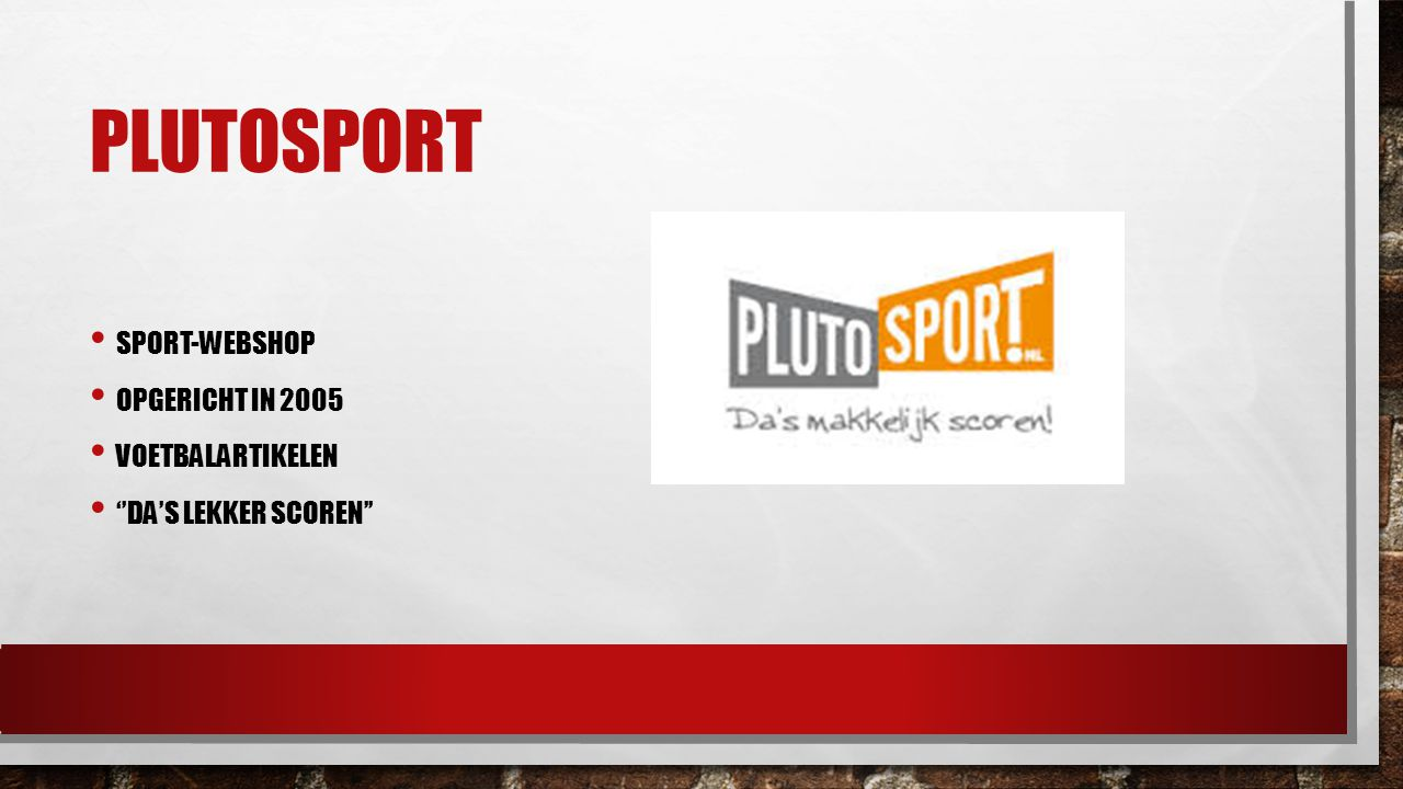 Plutosport Sport-webshop Opgericht in 2005 Voetbalartikelen