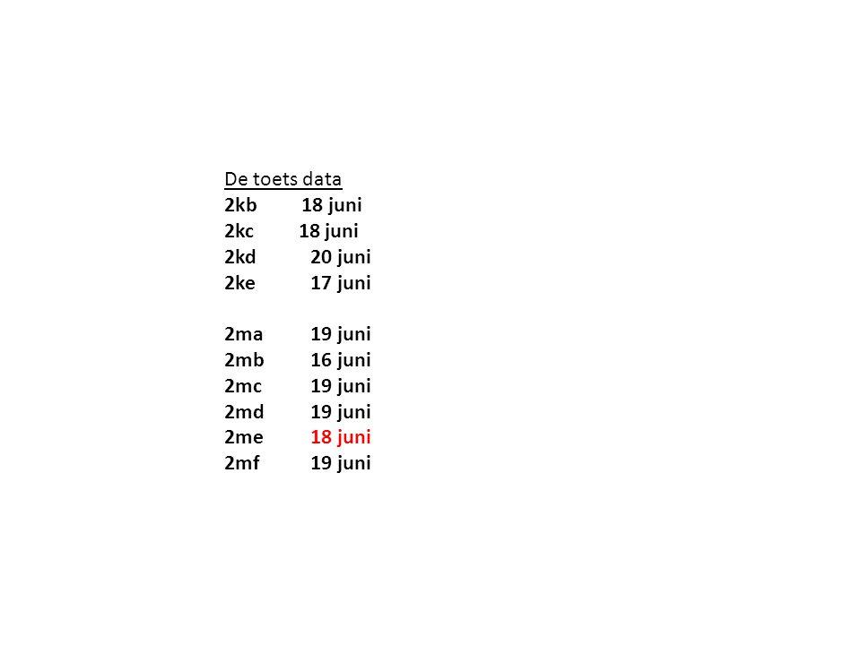 De toets data 2kb 18 juni. 2kc 18 juni. 2kd 20 juni. 2ke 17 juni. 2ma 19 juni.