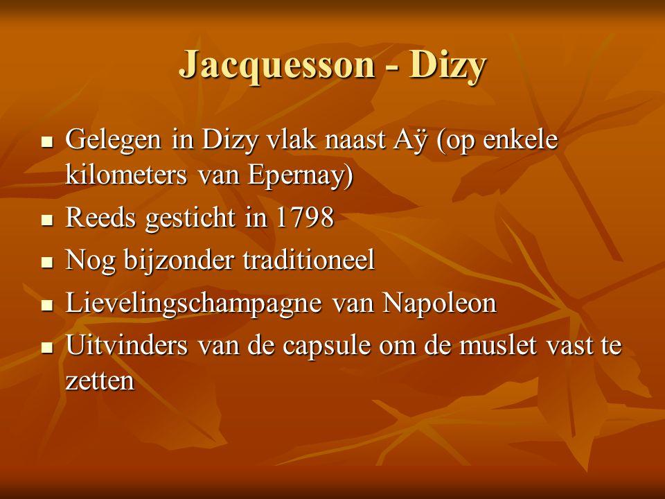 Jacquesson - Dizy Gelegen in Dizy vlak naast Aÿ (op enkele kilometers van Epernay) Reeds gesticht in 1798.