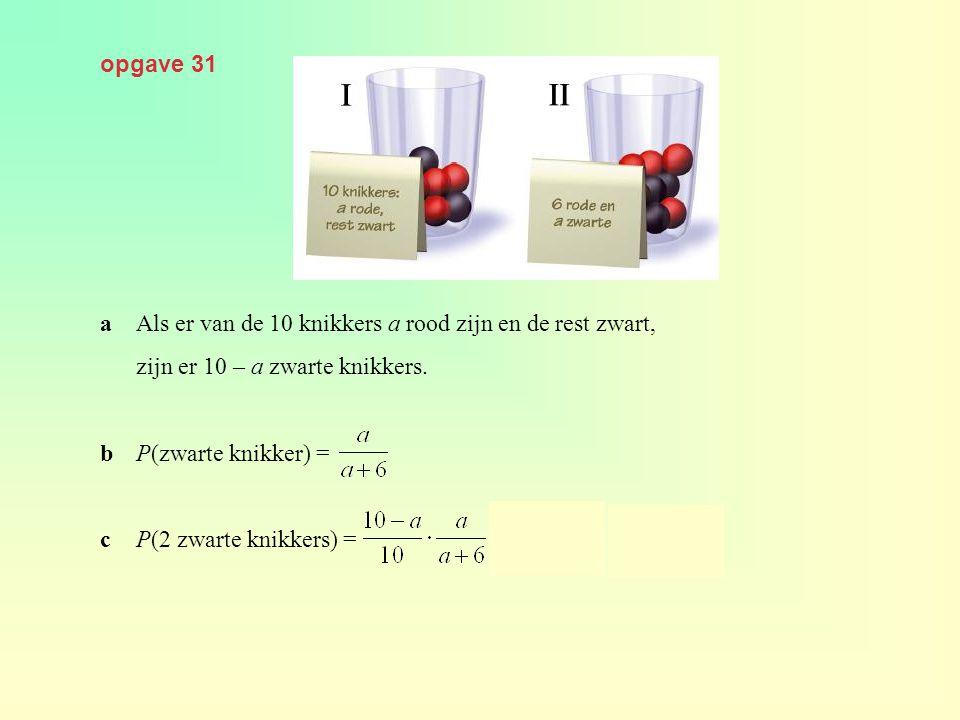opgave 31 a Als er van de 10 knikkers a rood zijn en de rest zwart, zijn er 10 – a zwarte knikkers.