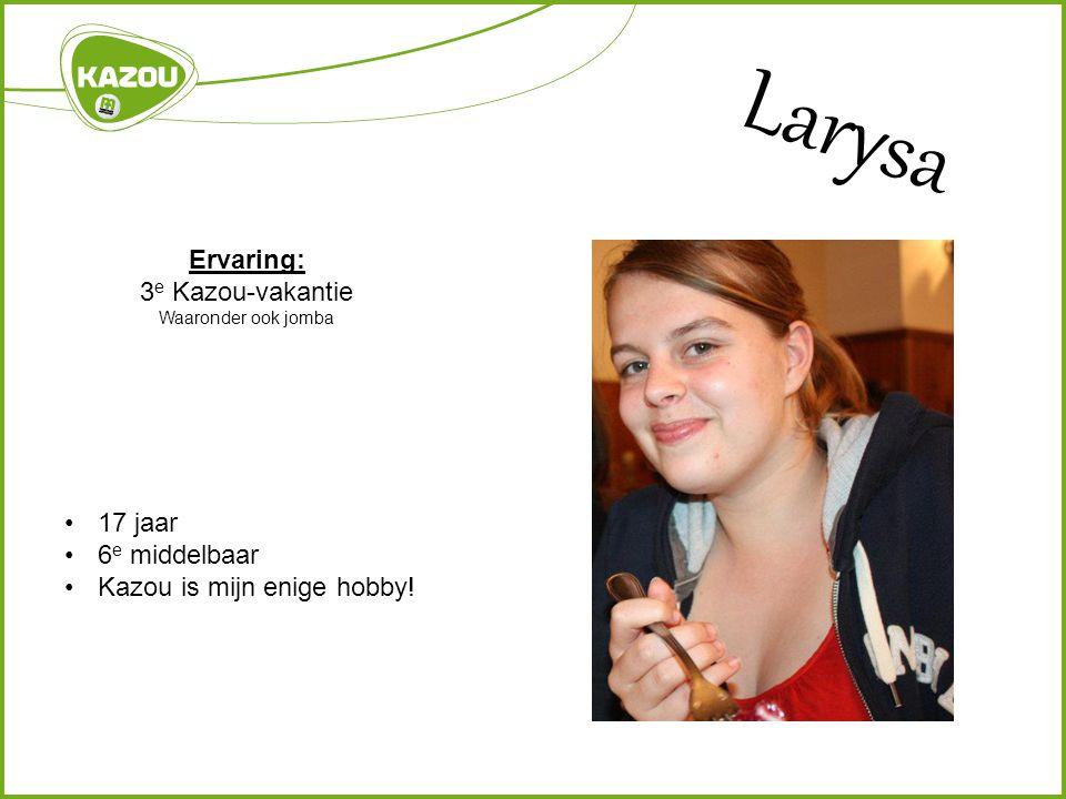 Larysa Ervaring: 3e Kazou-vakantie 17 jaar 6e middelbaar