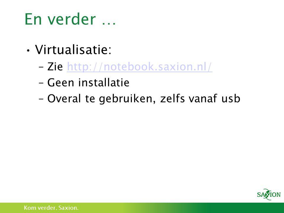 En verder … Virtualisatie: Zie http://notebook.saxion.nl/