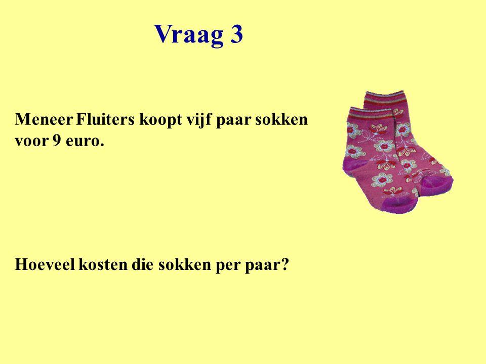 Vraag 3 Meneer Fluiters koopt vijf paar sokken voor 9 euro.