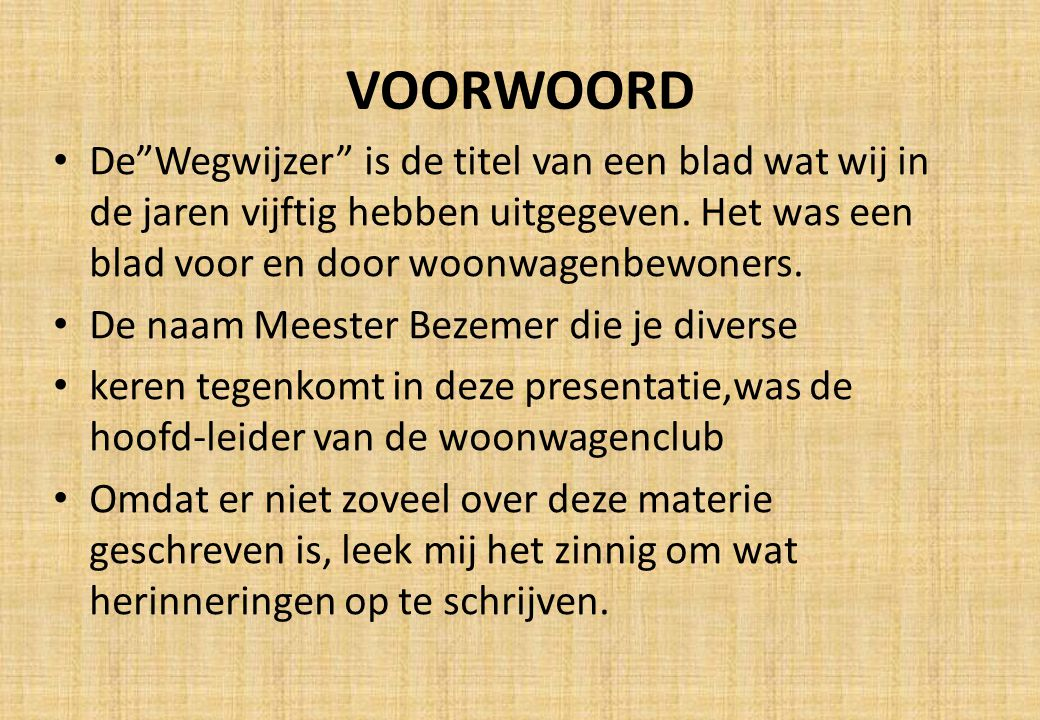 VOORWOORD De Wegwijzer is de titel van een blad wat wij in de jaren vijftig hebben uitgegeven. Het was een blad voor en door woonwagenbewoners.