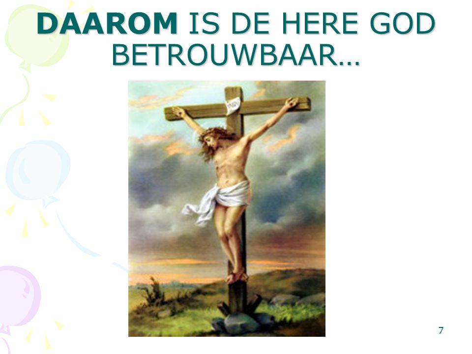DAAROM IS DE HERE GOD BETROUWBAAR…