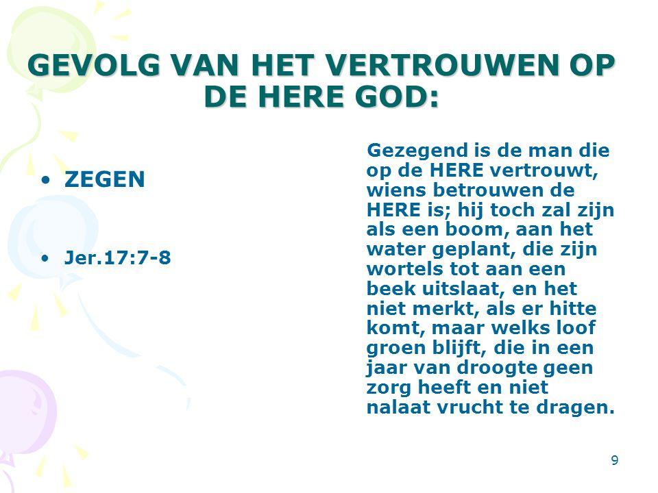 GEVOLG VAN HET VERTROUWEN OP DE HERE GOD: