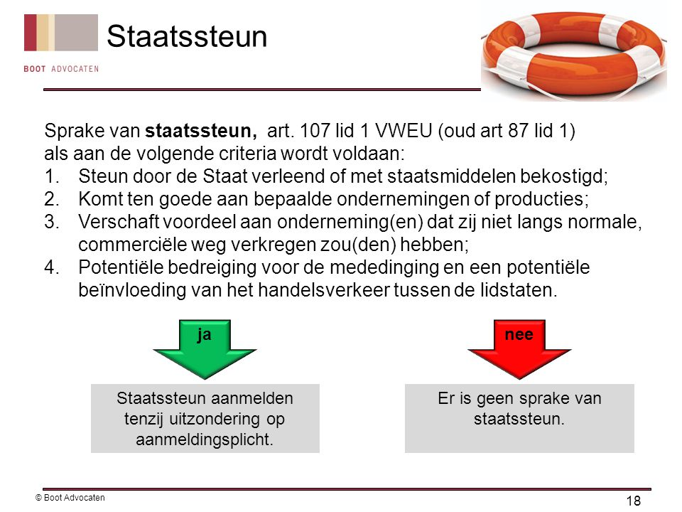 Staatssteun Sprake van staatssteun, art. 107 lid 1 VWEU (oud art 87 lid 1) als aan de volgende criteria wordt voldaan: