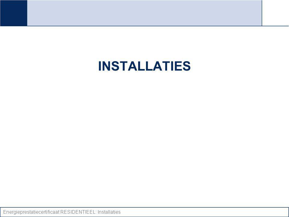 INSTALLATIES Energieprestatiecertificaat RESIDENTIEEL: Installaties