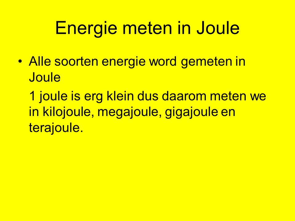 Energie meten in Joule Alle soorten energie word gemeten in Joule