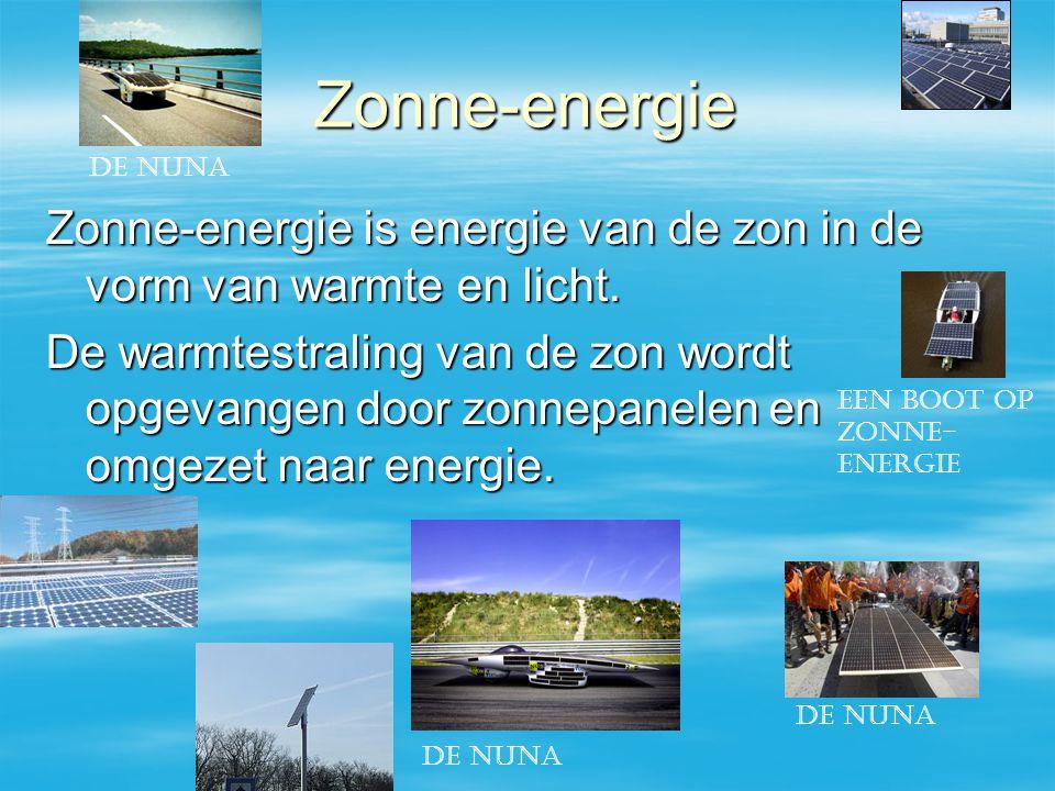 Zonne-energie De nuna. Zonne-energie is energie van de zon in de vorm van warmte en licht.