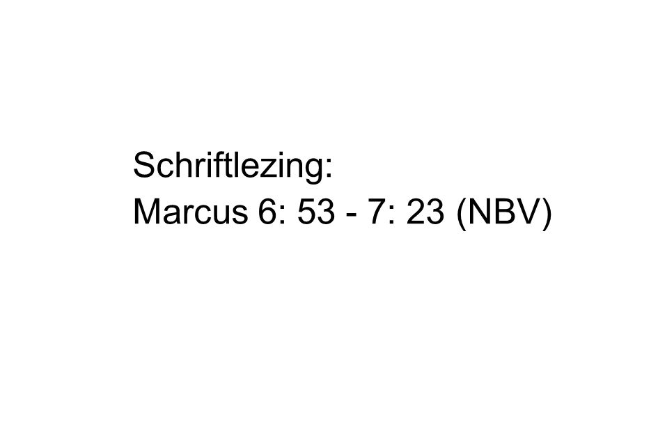 Schriftlezing: Marcus 6: 53 - 7: 23 (NBV)